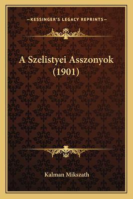 A Szelistyei Asszonyok (1901) 9781167630088