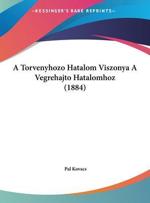 A Torvenyhozo Hatalom Viszonya a Vegrehajto Hatalomhoz (1884) 9781162305745