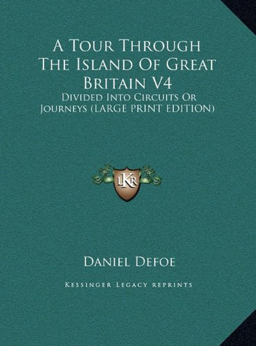A Tour Through the Island of Great Britain V4: Divided Into Circuits or Journeys (Large Print Edition) 9781169922884