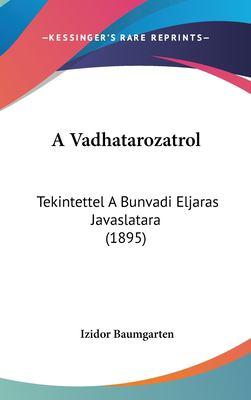 A Vadhatarozatrol: Tekintettel a Bunvadi Eljaras Javaslatara (1895) 9781162333687