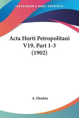 ACTA Horti Petropolitani V19, Part 1-3 (1902) 9781160769310