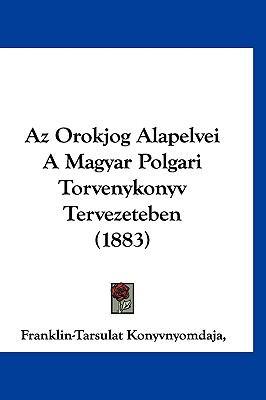 AZ Orokjog Alapelvei a Magyar Polgari Torvenykonyv Tervezeteben (1883) 9781160905701