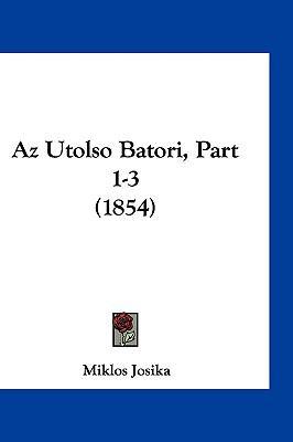 AZ Utolso Batori, Part 1-3 (1854) 9781161347036