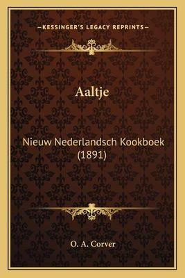 Aaltje: Nieuw Nederlandsch Kookboek (1891) 9781167646171