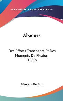 Abaques: Des Efforts Tranchants Et Des Moments de Flexion (1899) 9781162398846