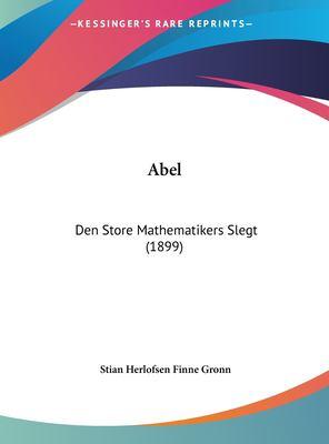 Abel: Den Store Mathematikers Slegt (1899) 9781162162591