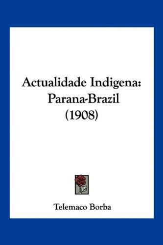 Actualidade Indigena: Parana-Brazil (1908) 9781160281614