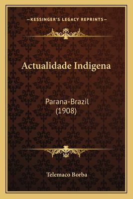 Actualidade Indigena: Parana-Brazil (1908) 9781167527579