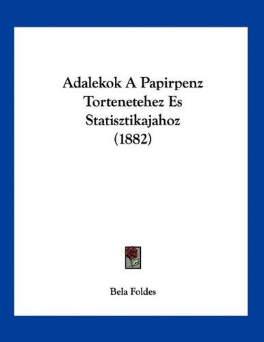 Adalekok a Papirpenz Tortenetehez Es Statisztikajahoz (1882) 9781160281850