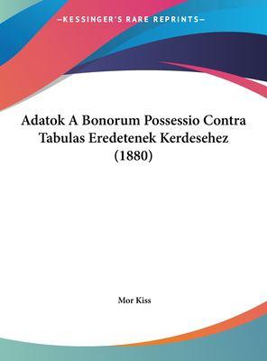 Adatok a Bonorum Possessio Contra Tabulas Eredetenek Kerdesehez (1880) 9781162421193