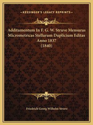 Additamentum in F. G. W. Struve Mensuras Micrometricas Stelladditamentum in F. G. W. Struve Mensuras Micrometricas Stellarum Duplicium Editas Anno 183