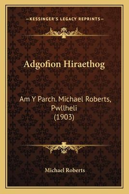 Adgofion Hiraethog: Am y Parch. Michael Roberts, Pwllheli (1903) 9781167455216