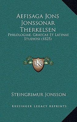 Aefisaga Jons Jonssonar Therkelsen: Philologiae, Graecae Et Latinae Studiosi (1825) 9781168691217