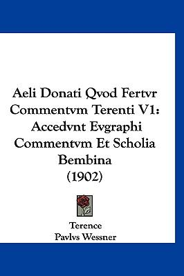 Aeli Donati Qvod Fertvr Commentvm Terenti V1: Accedvnt Evgraphi Commentvm Et Scholia Bembina (1902) 9781161342406