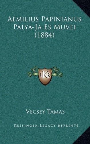 Aemilius Papinianus Palya-Ja Es Muvei (1884) 9781165284979