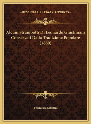 Alcuni Strambotti Di Leonardo Giustiniani Conservati Dalla Tradizione Popolare (1880) 9781169419872