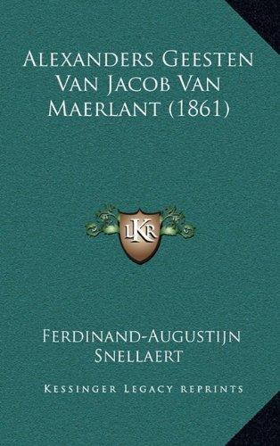 Alexanders Geesten Van Jacob Van Maerlant (1861) 9781165279326