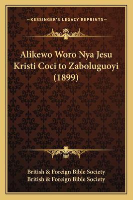 Alikewo Woro Nya Jesu Kristi Coci to Zaboluguoyi (1899) 9781166755676