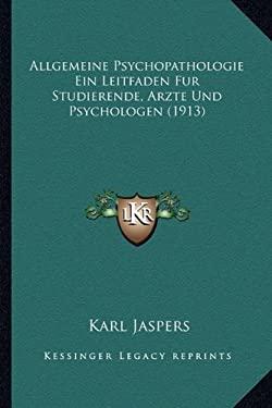 Allgemeine Psychopathologie Ein Leitfaden Fur Studierende, Arzte Und Psychologen (1913) 9781166770112