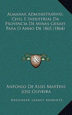 Almanak Administrativo, Civil E Industrial Da Provincia de Minas-Geraes Para O Anno de 1865 (1864) 9781168169662