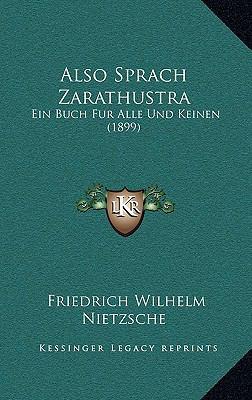 Also Sprach Zarathustra: Ein Buch Fur Alle Und Keinen (1899)