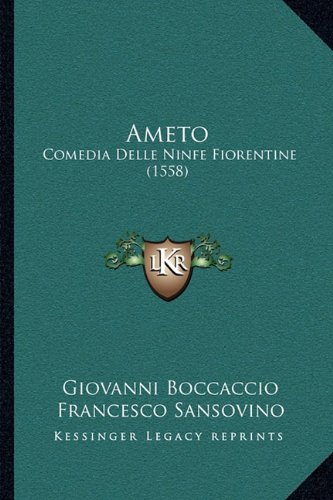 Ameto: Comedia Delle Ninfe Fiorentine (1558) 9781165911400