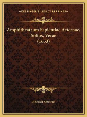 Amphitheatrum Sapientiae Aeternae, Solius, Verae (1653) Amphitheatrum Sapientiae Aeternae, Solius, Verae (1653) 9781169758193