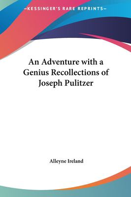 An Adventure with a Genius Recollections of Joseph Pulitzer
