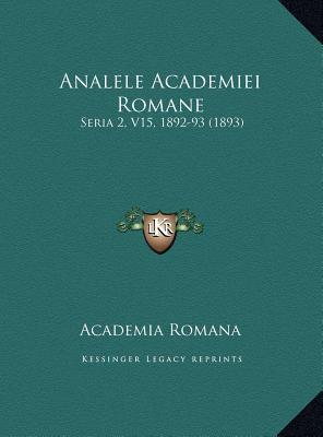 Analele Academiei Romane: Seria 2, V15, 1892-93 (1893) 9781169725799
