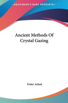 Ancient Methods of Crystal Gazing Ancient Methods of Crystal Gazing 9781161537741