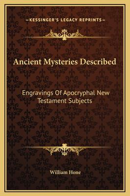 Ancient Mysteries Described: Engravings of Apocryphal New Testament Subjects 9781169155800