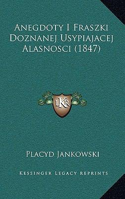 Anegdoty I Fraszki Doznanej Usypiajacej Alasnosci (1847) 9781166517175