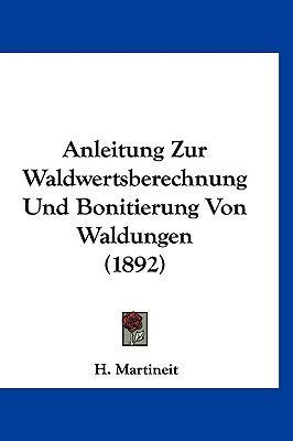 Anleitung Zur Waldwertsberechnung Und Bonitierung Von Waldungen (1892)