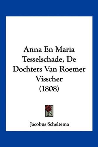 Anna En Maria Tesselschade, de Dochters Van Roemer Visscher (1808) 9781160040327