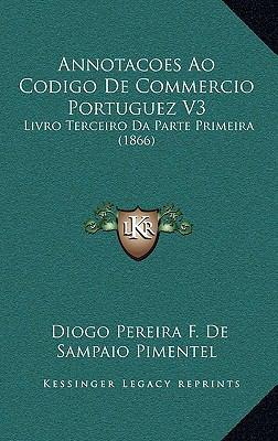 Annotacoes Ao Codigo de Commercio Portuguez V3: Livro Terceiro Da Parte Primeira (1866) 9781168569905