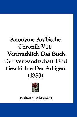 Anonyme Arabische Chronik V11: Vermuthlich Das Buch Der Verwandtschaft Und Geschichte Der Adligen (1883) 9781161330687