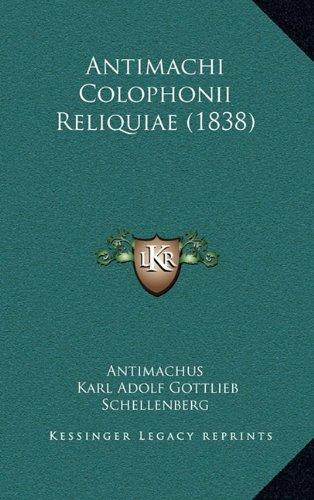 Antimachi Colophonii Reliquiae (1838) 9781165306923