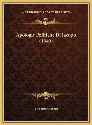 Apologie Politiche Di Jacopo (1849) 9781169588059
