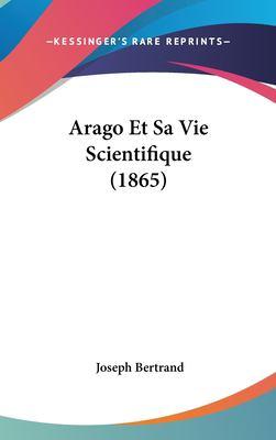 Arago Et Sa Vie Scientifique (1865) 9781162344713