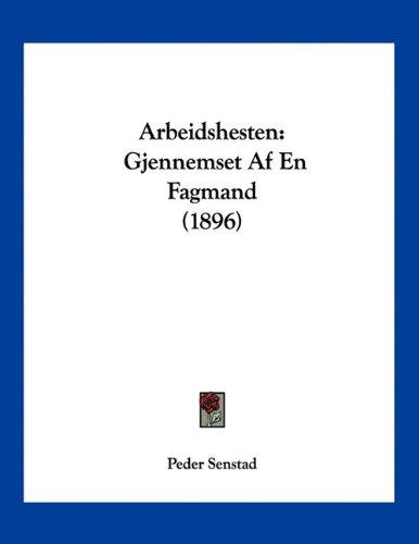 Arbeidshesten: Gjennemset AF En Fagmand (1896) 9781160304931