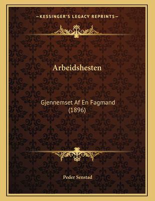 Arbeidshesten: Gjennemset AF En Fagmand (1896) 9781167325953