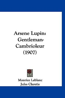 Arsene Lupin: Gentleman-Cambrioleur (1907) 9781161294293