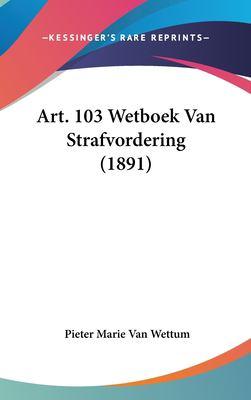 Art. 103 Wetboek Van Strafvordering (1891) 9781162343143