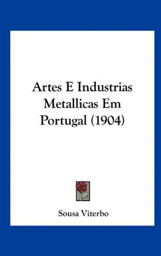 Artes E Industrias Metallicas Em Portugal (1904) 9781162348957