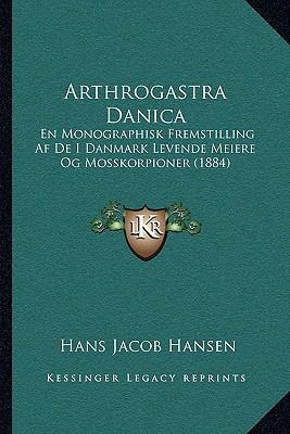 Arthrogastra Danica: En Monographisk Fremstilling AF de I Danmark Levende Meiere Og Mosskorpioner (1884) 9781167406027