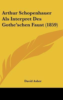 Arthur Schopenhauer ALS Interpret Des Gothe'schen Faust (1859) 9781162365008
