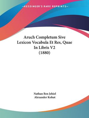 Aruch Completum Sive Lexicon Vocabula Et Res, Quae in Libris V2 (1880) 9781161018806