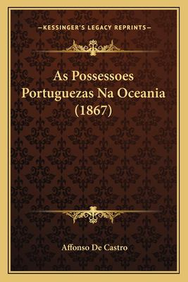 As Possessoes Portuguezas Na Oceania (1867) 9781168140821