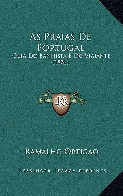 As Praias de Portugal: Guia Do Banhista E Do Viajante (1876) 9781168181411