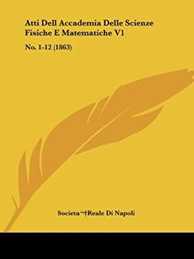 Atti Dell Accademia Delle Scienze Fisiche E Matematiche V1: No. 1-12 (1863) 9781161019223
